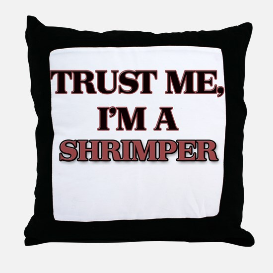 Trust Me, I'm a Shrimper Throw Pillow