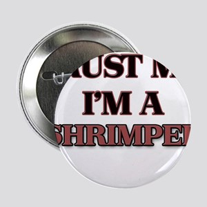 "Trust Me, I'm a Shrimper 2.25"" Button"
