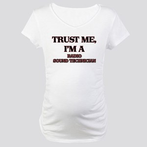 Trust Me, I'm a Radio Sound Technician Maternity T