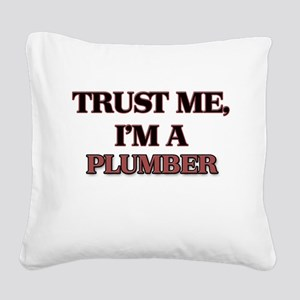 Trust Me, I'm a Plumber Square Canvas Pillow