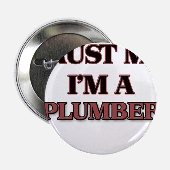 """Trust Me, I'm a Plumber 2.25"""" Button"""