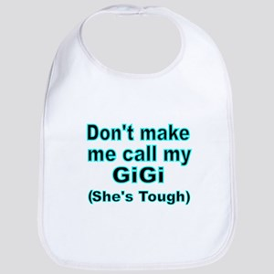 Dont make me call my GiGi (Shes tough) Bib