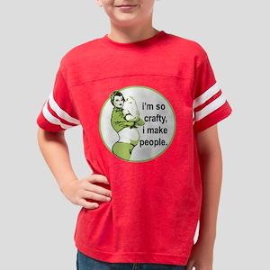 Im so Crafty, I Make People Youth Football Shirt