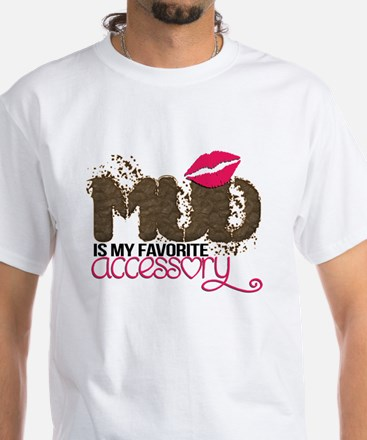Mud is My Favorite Accessory_white T-Shirt