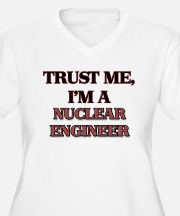 Trust Me, I'm a Nuclear Engineer Plus Size T-Shirt
