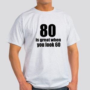 80 Is Great Birthday Designs Light T Shirt