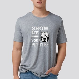 Show me your Pitties Shirt Mens Tri-blend T-Shirt