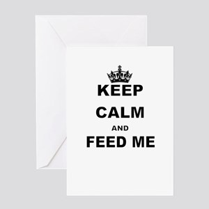 KEEP CALM AND FEED ME Greeting Cards