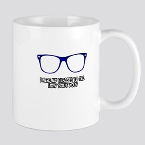 I wear these because I need to. Blue. Mug