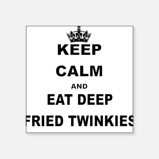 KEEP CALM AND EAT DEEP FRIED TWINKIES Sticker
