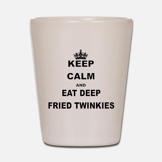 KEEP CALM AND EAT DEEP FRIED TWINKIES Shot Glass