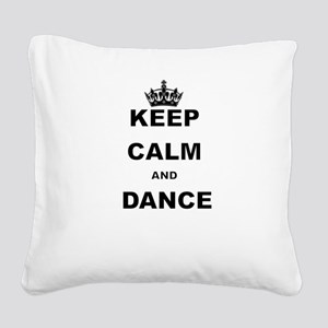 KEEP CALM AND DANCE Square Canvas Pillow