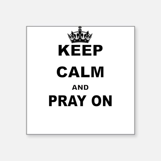 KEEP CALM AND PRAY ON Sticker