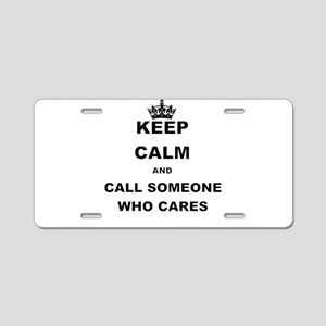 KEEP CALM AND CALL SOMEONE WHO CARES Aluminum Lice