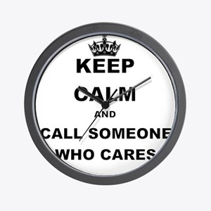 KEEP CALM AND CALL SOMEONE WHO CARES Wall Clock