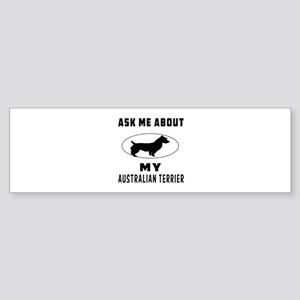 Ask Me About My Australian Terrier Sticker (Bumper