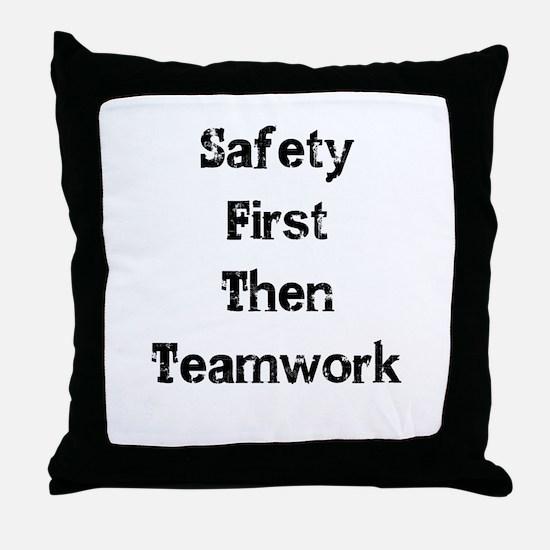 Safety First Then Teamwork Throw Pillow