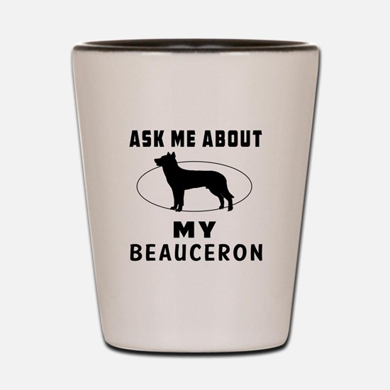 Ask Me About My Beauceron Shot Glass