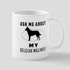 Ask Me About My Belgian Malinois Mug
