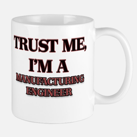 Trust Me, I'm a Manufacturing Engineer Mugs