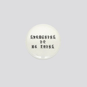 Gardening is My Thing Mini Button