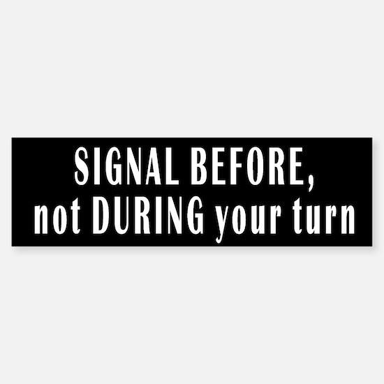 SIGNAL BEFORE, not DURING your turn Bumper Bumper Bumper Sticker