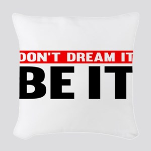 Dont Dream It. Be It Woven Throw Pillow