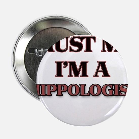 "Trust Me, I'm a Hippologist 2.25"" Button"