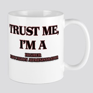 Trust Me, I'm a Higher Education Administrator Mug