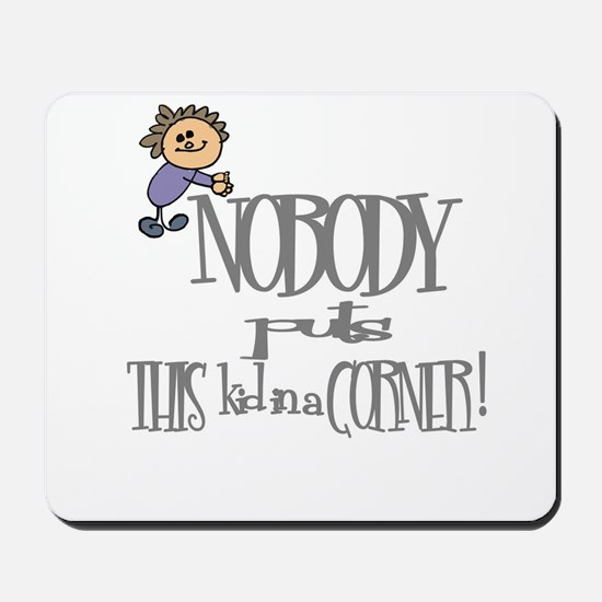 NOBODY PUTS THIS KID IN CORNER Mousepad
