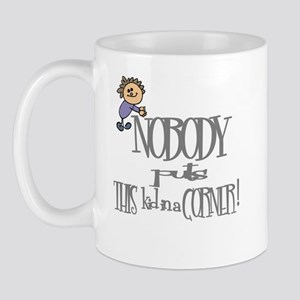 NOBODY PUTS THIS KID IN CORNER Mug