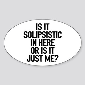 Is Solipsistic Sticker (Oval)