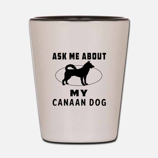 Ask Me About My Canaan Dog Shot Glass