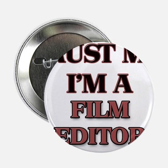 "Trust Me, I'm a Film Editor 2.25"" Button"