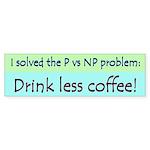 I solved P vs NP! Bumper Sticker