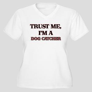 Trust Me, I'm a Dog Catcher Plus Size T-Shirt