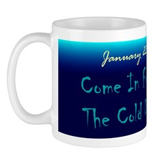 Mug: Come In From The Cold Day