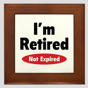 I'm retired- not expired Framed Tile