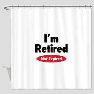 I'm retired- not expired Shower Curtain