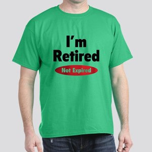 I'm retired- not expired Dark T-Shirt