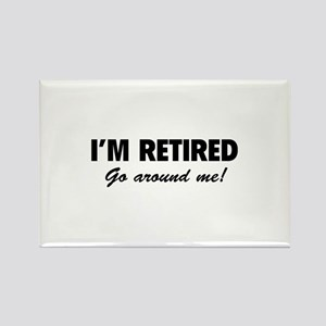 I'm retired- go around me! Rectangle Magnet