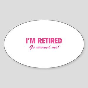 I'm retired- go around me! Sticker (Oval)