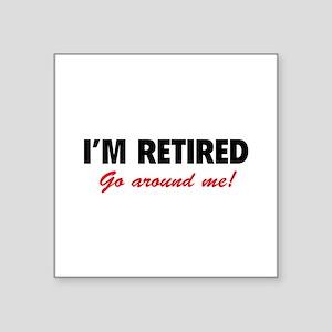 "I'm retired- go around me! Square Sticker 3"" x 3"""