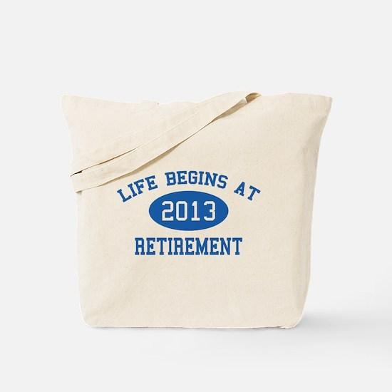 Life begins at 2013 Retirement Tote Bag