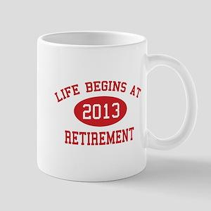 Life begins at 2013 Retirement Mug