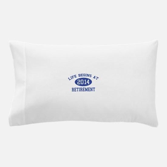 Life begins at 2014 Retirement Pillow Case