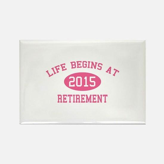 Life begins at 2015 Retirement Rectangle Magnet