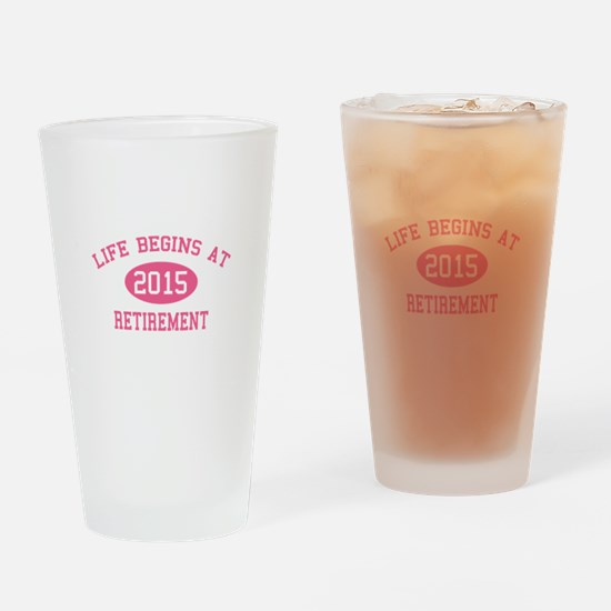 Life begins at 2015 Retirement Drinking Glass