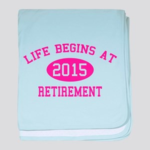 Life begins at 2015 Retirement baby blanket
