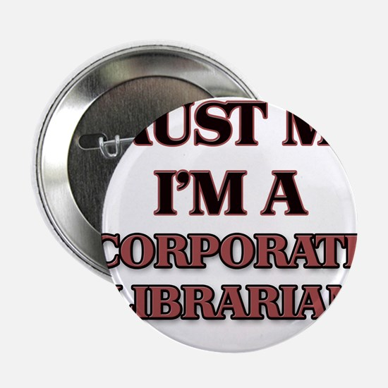 """Trust Me, I'm a Corporate Librarian 2.25"""" Button"""